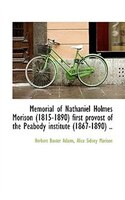Memorial Of Nathaniel Holmes Morison (1815-1890) First Provost Of The Peabody Institute (1867-1890)