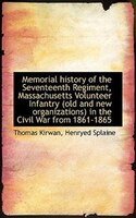 Memorial History Of The Seventeenth Regiment, Massachusetts Volunteer Infantry (old And New Organiza