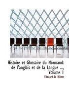 Histoire Et Glossaire Du Normand: De L'anglais Et De La Langue ..., Volume 1