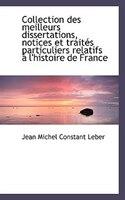 Collection Des Meilleurs Dissertations, Notices Et Traités Particuliers Relatifs À L'histoire De Fra