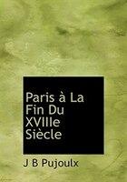 Paris À La Fin Du Xviiie Siècle