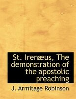 St. Irenaeus, The Demonstration Of The Apostolic Preaching