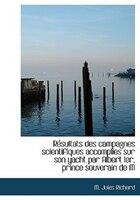 Résultats Des Campagnes Scientifiques Accomplies Sur Son Yacht Par Albert Ier, Prince Souverain De M