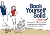 Book Yourself Solid Illustrated: The Fastest, Easiest, and Most Reliable System for Getting More Clients Than You Can Handle Even
