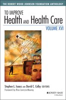 To Improve Health and Health Care, Volume XVI: The Robert Wood Johnson Foundation Anthology