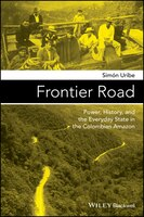 Frontier Road:  Power, History, and the Everyday State in the Colombian Amazon