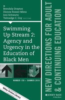 Swimming Up Stream 2:  Agency and Urgency in the Education of Black Men:  New Directions for Adult and Continuing Education, Numbe