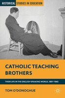 Catholic Teaching Brothers: Their Life in the English-Speaking World, 1891-1965
