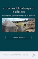 A Fractured Landscape of Modernity: Culture and Conflict in the Isle of Purbeck