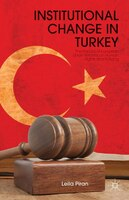 Institutional Change in Turkey: The Impact of European Union Reforms on Human Rights and Policing