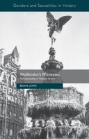 Wolfenden's Witnesses: Homosexuality In Postwar Britain
