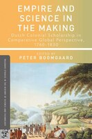 Empire and Science in the Making: Dutch Colonial Scholarship in Comparative Global Perspective, 1760-1830