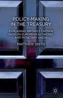 Policy-Making in the Treasury: Explaining Britain's Chosen Path on European Economic and Monetary Union.