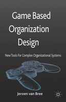 Game Based Organization Design: New tools for complex organizational systems