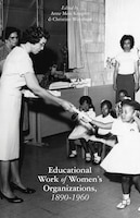 The Educational Work Of Women's Organizations, 1890-1960