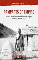 Ramparts Of Empire: British Imperialism And India's Afghan Frontier, 1918-1948