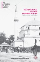 Transnational Islam in Interwar Europe: Muslim Activists and Thinkers
