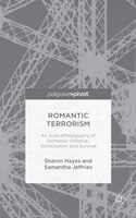 Romantic Terrorism: An Auto-ethnography Of Domestic Violence, Victimization And Survival
