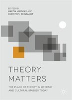 Theory Matters: The Place Of Theory In Literary And Cultural Studies Today