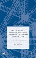 MIKTA, Middle Powers, and New Dynamics of Global Governance: The G20's Evolving Agenda