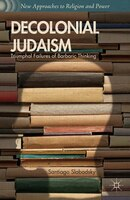Decolonial Judaism: Triumphal Failures of Barbaric Thinking