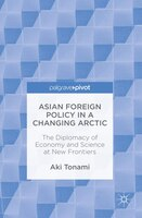 Asian Foreign Policy In A Changing Arctic: The Diplomacy Of Economy And Science At New Frontiers