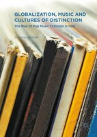 Globalization, Music And Cultures Of Distinction: The Rise Of Pop Music Criticism In Italy