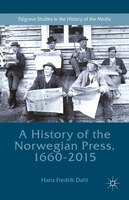 A History Of The Norwegian Press, 1660-2015