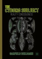 The Cyborg Subject: Reality, Consciousness, Parallax