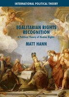 Egalitarian Rights Recognition: A Political Theory Of Human Rights