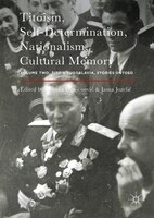 Titoism, Self-determination, Nationalism, Cultural Memory: Volume Two, Tito's Yugoslavia, Stories Untold