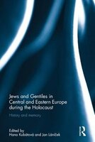Jews And Gentiles In Central And Eastern Europe During The Holocaust: History And Memory