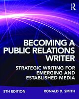 Becoming A Public Relations Writer: Strategic Writing For Emerging And Established Media
