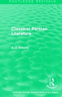 Routledge Revivals: Classical Persian Literature (1958)