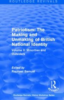 Routledge Revivals: Patriotism: The Making And Unmaking Of British National Identity (1989): Volume Ii: Minorities And