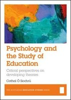 Psychology And The Study Of Education: Critical Perspectives On Developing Theories