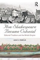 How Shakespeare Became Colonial: Editorial Tradition And The British Empire