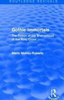 Gothic Immortals (routledge Revivals): The Fiction Of The Brotherhood Of The Rosy Cross