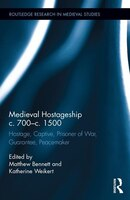 Medieval Hostageship C.700-c.1500: Hostage, Captive, Prisoner Of War, Guarantee, Peacemaker