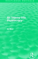 An Inquiry Into Physiocracy (routledge Revivals)