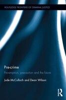 Pre-crime: Pre-emption, Precaution And The Future