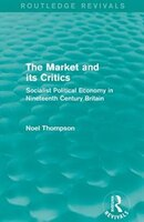 The Market And Its Critics (routledge Revivals): Socialist Political Economy In Nineteenth Century Britain
