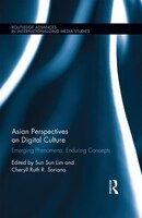 Asian Perspectives On Digital Culture: Emerging Phenomena, Enduring Concepts