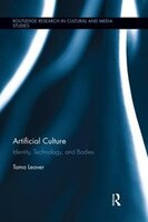 Artificial Culture: Identity, Technology, And Bodies