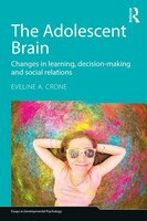 The Adolescent Brain: Changes In Learning, Decision-making And Social Relations