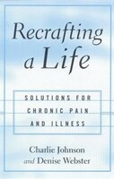 Recrafting A Life: Coping With Chronic Illness And Pain