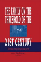 The Family On The Threshold Of The 21st Century: Trends And Implications