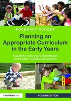 Planning An Appropriate Curriculum In The Early Years: A Guide For Early Years Practitioners And Leaders, Students And Parents