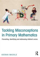 Tackling Misconceptions In Primary Mathematics: Preventing, Identifying And Addressing Children?s Errors
