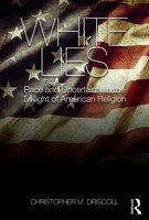 White Lies: Race And Uncertainty In The Twilight Of American Religion